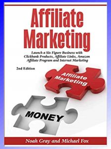 Affiliate Marketing: Launch a 6 Figures Business with Clickbank Products by Noah Gray