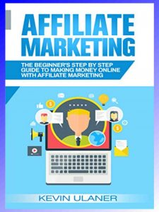 Affiliate Marketing: The Beginner's Step By Step Guide