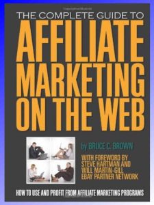 The Complete Guide to Affiliate Marketing on the Web by Bruce C. Brown