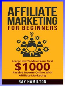 affiliate marketing for beginners by Ray Hamilton